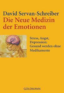 Die Neue Medizin der Emotionen Stress, Angst, Depression - Gesund werden ohne Medikamente