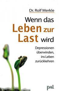 Wenn das Leben zur Last wird Depressionen überwinden, ins Leben zurückkehren