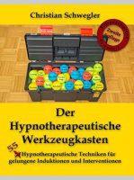 Der Hypnotherapeutische Werkzeugkasten - 50 Hypnotherapeutische Techniken für gelungene Induktionen und Interventionen