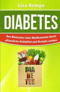 Diabetes Den Blutzucker ohne Medikamente durch pflanzliche Heilmittel und Rezepte senken