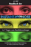 Handbuch der Instant-Hypnose - In 7 Tagen zum Realitätsverbieger