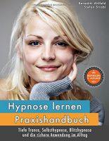 Hypnose lernen - Praxishandbuch, für tiefe Trance, Selbsthypnose, Blitzhypnose und die sichere Anwendung im Alltag
