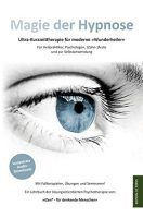 Magie der Hypnose - Effektive Kurzzeit-Psychotherapie in Modulen für Heilpraktiker, Psychotherapeuten und zur Selbstanwendung