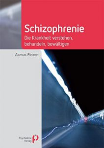 Schizophrenie - Die Krankheit verstehen, behandeln, bewältigen (Fachwissen)